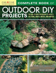 Complete Book of Outdoor DIY Projects - The How-To Guide for Building 35 Projects in Stone, Brick, Wood, and Water (ISBN: 9781580118002)