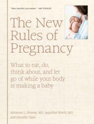 New Rules of Pregnancy - What to eat, do, think about, and let go of while your body is making a baby (ISBN: 9781579658571)