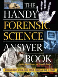 Handy Forensic Science Answer Book - Reading Clues at the Crime Scene, Crime Lab and in Court (ISBN: 9781578596218)