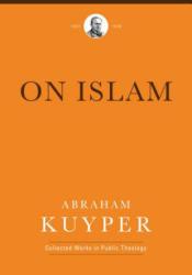 On Islam - Abraham Kuyper, Douglas Howard, James D. Bratt (ISBN: 9781577996743)