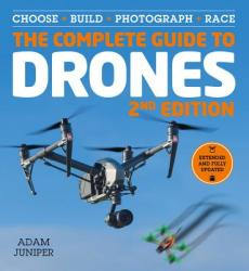The Complete Guide to Drones, Extended and Fully Updated 2nd Edition: Choose, Build, Photograph, Race (ISBN: 9781577151685)