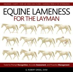 Equine Lameness for the Layman - Tools for Prompt Recognition, Accurate Assessment, and Proactive Management (ISBN: 9781570768347)