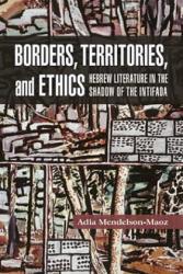 Borders, Territories, and Ethics - Hebrew Literature in the Shadow of the Intifada (ISBN: 9781557538208)