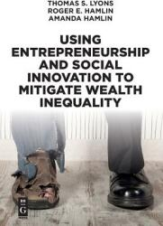 Using Entrepreneurship and Social Innovation to Mitigate Wealth Inequality (ISBN: 9781547416615)