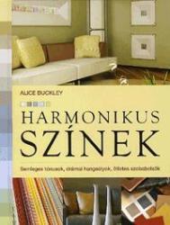 ALICE BUCKLEY HARMONIKUS SZÍNEK /SEMLEGES TÓNUSOK, DRÁMAI HANGSÚLYOK, ÖTLETES SZOBABELSŐK 1 db (2011)