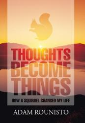 Thoughts Become Things: How a Squirrel Changed My Life (ISBN: 9781543444056)