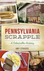 Pennsylvania Scrapple: A Delectable History (ISBN: 9781540227041)