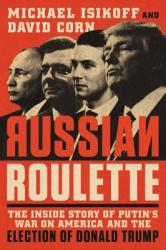 Russian Roulette: The Inside Story of Putin's War on America and the Election of Donald Trump (ISBN: 9781538713433)