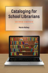 Cataloging for School Librarians - Marie Kelsey (ISBN: 9781538106082)