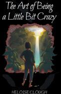 Art of Being a Little Bit Crazy - Heloise Clough (ISBN: 9781527213807)
