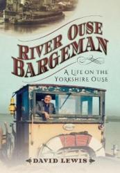 River Ouse Bargeman - A Lifetime on the Yorkshire Ouse (ISBN: 9781526716590)
