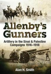 Allenby's Gunners - Alan Smith (ISBN: 9781526714657)