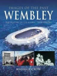 Images of the Past: Wembley - The History of the Iconic Twin Towers (ISBN: 9781526702074)