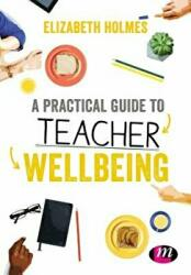 Practical Guide to Teacher Wellbeing (ISBN: 9781526445872)