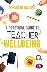 Practical Guide to Teacher Wellbeing (ISBN: 9781526445865)