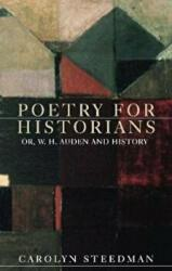 Poetry for Historians - Or, W. H. Auden and History (ISBN: 9781526125231)