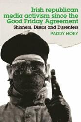 Shinners, Dissos and Dissenters: Irish Republican Media Activism Since the Good Friday Agreement (ISBN: 9781526114242)