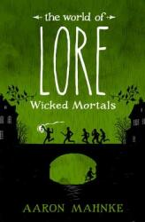 World of Lore: Wicked Mortals - Aaron Mahnke (ISBN: 9781524797997)