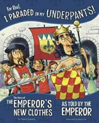 For Real, I Paraded in My Underpants! : The Story of the Emperor's New Clothes as Told by the Emperor (ISBN: 9781515822943)