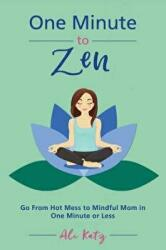 One Minute to Zen - Go From Hot Mess to Mindful Mom in One Minute or Less (ISBN: 9781510738645)