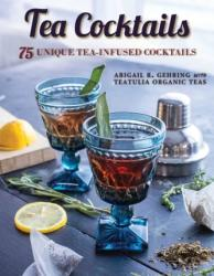 Tea Cocktails - Unique and Delicious Tea-Infused Cocktails (ISBN: 9781510737969)