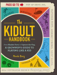 Kidult Handbook - From Blanket Forts to Capture the Flag, a Grownup's Guide to Playing Like a Kid (ISBN: 9781507207581)
