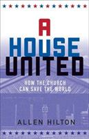 A House United: How the Church Can Save the World (ISBN: 9781506401911)