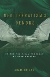 Neoliberalism's Demons - On the Political Theology of Late Capital (ISBN: 9781503607125)