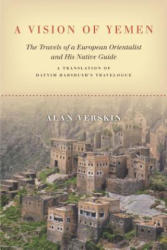 Vision of Yemen - The Travels of a European Orientalist and His Native Guide, A Translation of Hayyim Habshush's Travelogue (ISBN: 9781503607033)