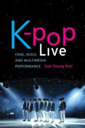 K-pop Live - Fans, Idols, and Multimedia Performance (ISBN: 9781503605992)