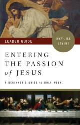 Entering the Passion of Jesus Leader Guide: A Beginner's Guide to Holy Week (ISBN: 9781501869570)