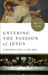 Entering the Passion of Jesus: A Beginner's Guide to Holy Week (ISBN: 9781501869556)