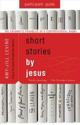 Short Stories by Jesus Participant Guide: The Enigmatic Parables of a Controversial Rabbi (ISBN: 9781501858161)