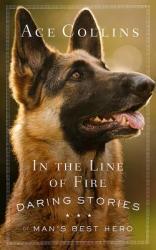 In the Line of Fire: Daring Stories of Man's Best Hero (ISBN: 9781501841866)