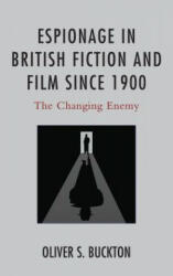 Espionage in British Fiction and Film since 1900 - Oliver S. Buckton (ISBN: 9781498504836)