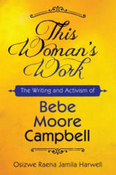 This Woman's Work - The Writing and Activism of Bebe Moore Campbell (ISBN: 9781496818317)