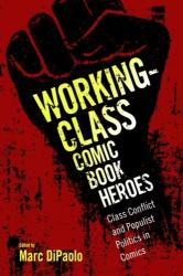 Working-Class Comic Book Heroes - Class Conflict and Populist Politics in Comics (ISBN: 9781496818188)