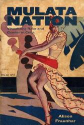 Mulata Nation - Visualizing Race and Gender in Cuba (ISBN: 9781496814432)
