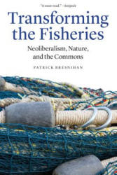 Transforming the Fisheries - Neoliberalism, Nature, and the Commons (ISBN: 9781496206404)