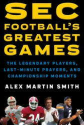 SEC Football's Greatest Games - Alex Martin Smith (ISBN: 9781493032914)