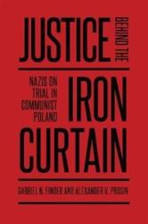 Justice Behind the Iron Curtain - Nazis on Trial in Communist Poland (ISBN: 9781487522681)