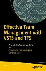 Effective Team Management with Vsts and Tfs: A Guide for Scrum Masters (ISBN: 9781484235577)
