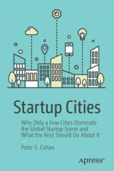 Startup Cities - Why Only a Few Cities Dominate the Global Startup Scene and What the Rest Should Do About It (ISBN: 9781484233924)