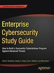 Enterprise Cybersecurity Study Guide - How to Build a Successful Cyberdefense Program Against Advanced Threats (ISBN: 9781484232576)
