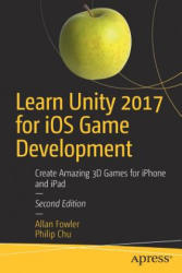 Learn Unity 2017 for IOS Game Development: Create Amazing 3D Games for iPhone and iPad (ISBN: 9781484231739)