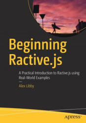 Beginning Ractive. js - A Practical Introduction to Ractive. js using Real-World Examples (ISBN: 9781484230923)