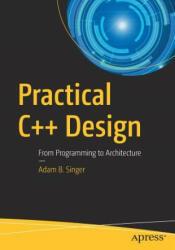 Practical C++ Design - Adam B. Singer (ISBN: 9781484230565)