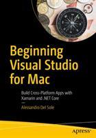 Beginning Visual Studio for Mac - Build Cross-Platform Apps with Xamarin and . NET Core (ISBN: 9781484230329)