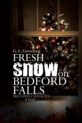 Fresh Snow on Bedford Falls: Second Chances (ISBN: 9781483474724)