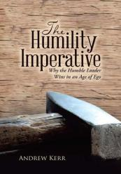 The Humility Imperative: Why the Humble Leader Wins in an Age of Ego (ISBN: 9781483468181)
